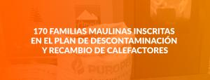 170 familias maulinas inscritas en el plan de descontaminación y recambio de calefactores
